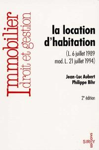 La location d'habitation : loi du 6 juillet 1989 modifiée par la loi du 21 juillet 1994