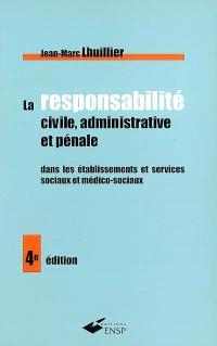 La responsabilité civile, administrative et pénale dans les établissements et services sociaux et médico-sociaux