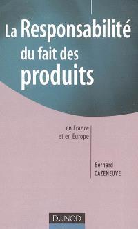 La responsabilité du fait des produits : en France et en Europe