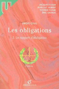 Les obligations. Volume 3, Le rapport d'obligation : la preuve, les effets de l'obligation, la responsabilité contractuelle, transmission, transformation, extinction