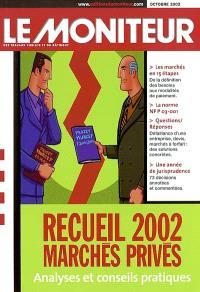 Recueil 2002 : marchés privés : analyses et conseils pratiques
