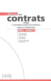 Revue des contrats. n° 1 (2006), La réforme du droit des contrats : projets et perspectives : actes du colloque du 25 octobre 2005