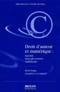 Droit d'auteur et numérique : logiciels, bases de données, multimédia : droit belge, européen et comparé