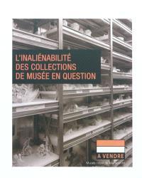 L'inaliénabilité des collections de musée en question : actes du colloque tenu au Musée royal de Mariemont le 28 avril 2009