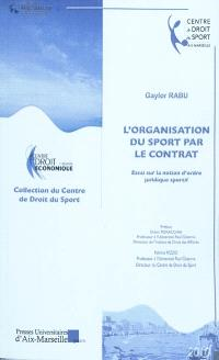L'organisation du sport par le contrat : essai sur la notion d'ordre juridique sportif
