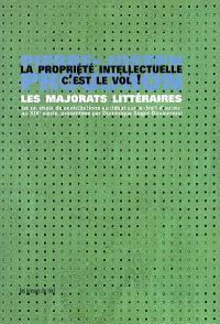 La propriété intellectuelle, c'est le vol ! : les majorats littérraires (et un choix de contributions au débat sur le droit d'auteur au XIXe siècle)