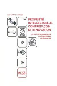 Propriété intellectuelle, contrefaçon et innovation : les multinationales face à l'économie de la connaissance