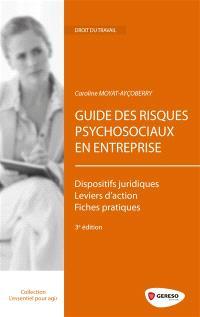 Guide des risques psychosociaux en entreprise : dispositifs juridiques, leviers d'actions, fiches pratiques