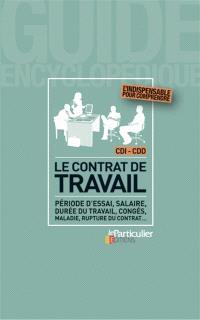 Le contrat de travail : période d'essai, salaire, durée du travail, congés, maladie, rupture du contrat...