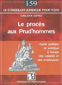 Le procès aux prud'hommes : guide à l'usage des salariés et des employeurs