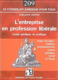 L'entreprise en profession libérale : guide juridique et pratique, mode d'emploi : création, fonctionnement, cadres juridique, social et fiscal