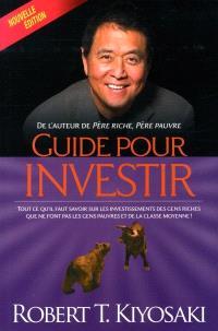 Guide pour investir  : rout ce qu'il faut savoir sur les investissements des gens riches que ne font pas les gens pauvres et de la classe moyenne!