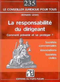La responsabilité du dirigeant : sociétés commerciales, associations, sociétés civiles : comment prévenir et se protéger ?