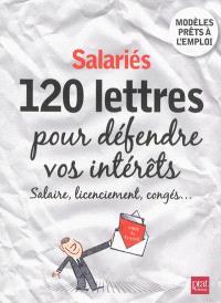 Salariés : 120 lettres pour défendre vos intérêts : salaires, licenciement, congés...