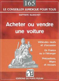 Acheter ou vendre une voiture : neuve ou d'occasion, en France ou à l'étranger, précautions, litiges et recours