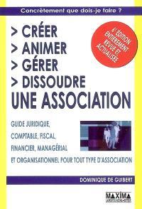 Créer, animer, gérer, dissoudre une association : guide juridique, comptable, fiscal, financier, managérial et organisationnel pour tout type d'association