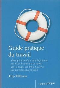 Guide pratique du travail 2007 : le vade-mecum de l'employé-ouvrier sous contrat à durée indéterminée, déterminée, intérimaire