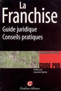 La franchise : guide juridique, conseils pratiques
