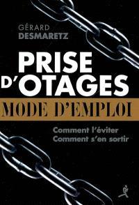 Prise d'otages, mode d'emploi : comment la prévenir ? éviter d'être une cible ? comment s'en sortir ?