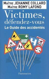 Victimes, défendez-vous : le guide des accidentés