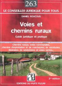Voies et chemins ruraux : guide juridique et pratique des chemins ruraux, des voies communales, des chemins d'exploitation et de marchepied, des itinéraires de randonnées