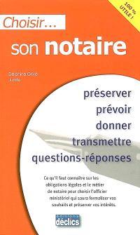 Choisir son notaire : préserver, prévoir, donner, transmettre, questions-réponses