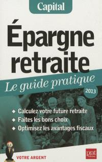 Epargne retraite : le guide pratique, 2013