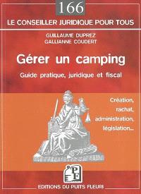 Gérer un camping : guide pratique, juridique et fiscal : création, rachat, administration, législation...