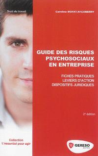 Guide des risques psychosociaux en entreprise : fiches pratiques, leviers d'action, dispositifs juridiques