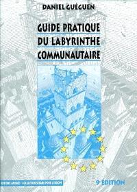 Guide pratique du labyrinthe communautaire : tout comprendre des institutions européennes, structures, pouvoirs, procédures par l'exemple, le schéma, la synthèse