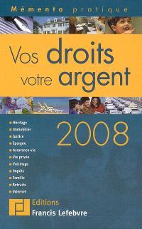Vos droits, votre argent 2008 : héritage, immobilier, justice, épargne, assurance-vie, vie privée, voisinage, impôts, famille, retraite, Internet