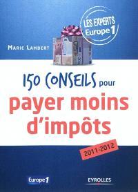 150 conseils pour payer moins d'impôts : 2011-2012