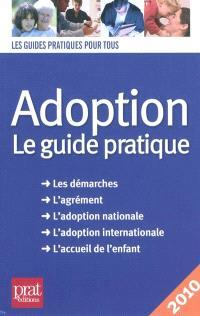 Adoption : le guide pratique : les démarches, l'agrément, l'adoption nationale, l'adoption internationale, l'accueil de l'enfant