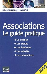 Associations, le guide pratique : la création, les statuts, les bénévoles, les salariés, les subventions