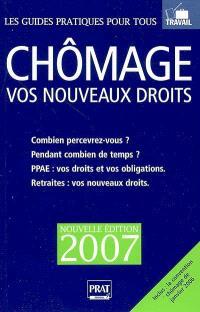 Chômage 2007 : vos nouveaux droits : combien percevrez-vous ? pendant combien de temps ? PPAE, vos droits et vos obligations, retraites vos nouveaux droits