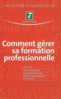 Comment gérer sa formation professionnelle : DIF et CIF, plan de formation, consultation des élus, statut et rémunération des salariés
