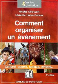 Comment organiser un événement : culturel, sportif, ludique, officiel...