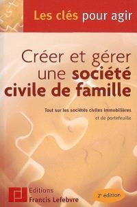 Créer et gérer une société civile de famille : tout sur les sociétés civiles immobilières et de portefeuille