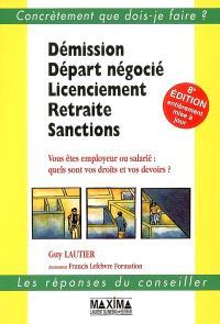Démission, départ négocié, licenciement, retraite, sanctions : vous êtes employeur ou salarié : quels sont vos droits et vos devoirs ?