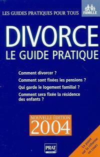 Divorce : le guide pratique 2004 : comment divorcer ? Comment sont fixées les pensions ? Qui garde le logement familial ? Comment sera fixée la résidence des enfants ?