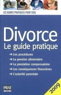 Divorce, le guide pratique : les procédures, la pension alimentaire, la prestation compensatoire, les conséquences financières, l'autorité parentale