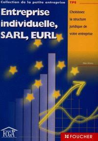 Entreprise individuelle, SARL, EURL : choisissez la structure juridique de votre entreprise