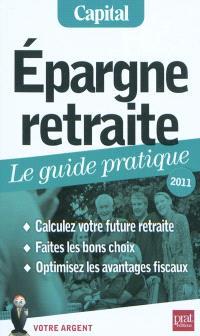 Epargne retraite : le guide pratique, 2011