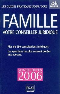 Famille : votre conseiller juridique : plus de 950 consultations juridiques et pratiques