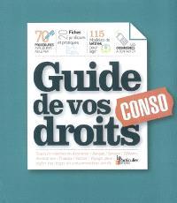 Guide de vos droits conso : 70 procédures expliquées pas à pas, 20 fiches juridiques et pratiques, 115 modèles de lettres pour agir, les organismes à contacter
