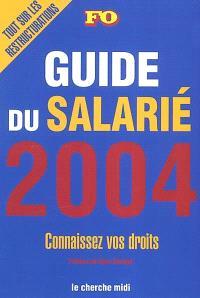 Guide du salarié 2004 : connaissez vos droits : tout sur les restructurations