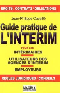Guide pratique de l'intérim : pour les intérimaires, utilisateurs des agences d'intérim, employeurs