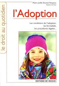 L'adoption : les conditions de l'adoption, les formalités, les procédures légales...