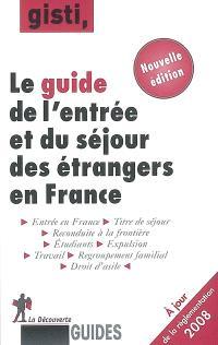 Le guide de l'entrée et du séjour des étrangers en France : nouvelle édition à jour de la réforme CESEDA de novembre 2007