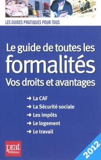 Le guide de toutes les formalités : vos droits et avantages : la CAF, la Sécurité sociale, les impôts, le logement, le travail